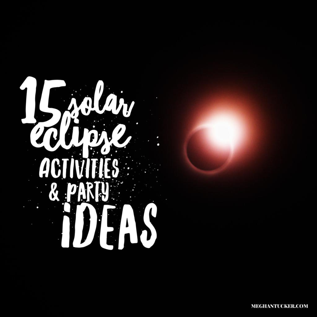 15 Solar Eclipse Activities Party Ideas Wwwmeghantuckercom