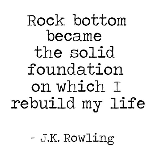 Quote Inspiration Jk Rowling Rock Bottom Mangomini