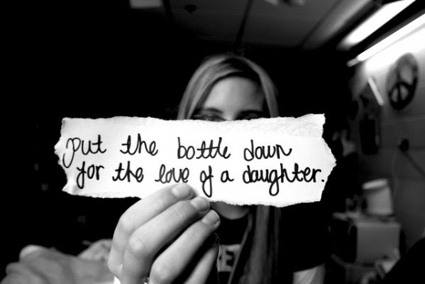 Put The Bottle Down For A Love Of A Daughter Father Quote