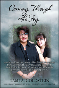 Coming Through the Fog: A Mother Shares Her Journey of Her Daughter S Recovery from Autism and Sensory Processing Disorder to Functioning Recovery and Independent Living While Providing Helpful Tips for Other Parents.
