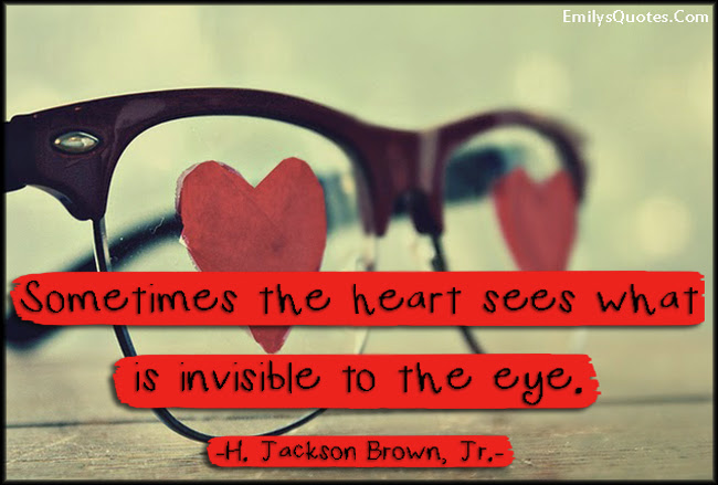 Sometimes The Heart Sees What Is Invisible To The Eye Popular