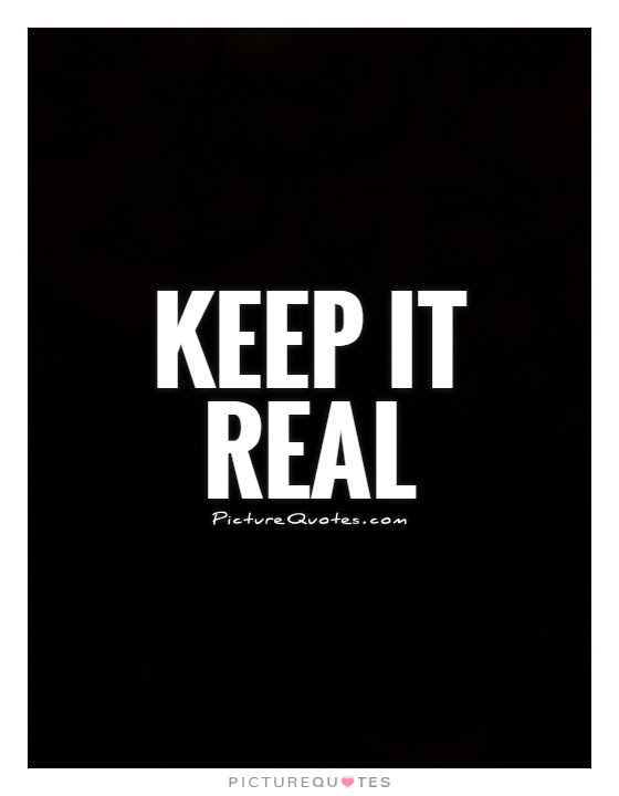 Keep It Real Picture Quotes