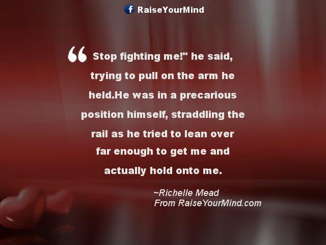 Love Quotes Sayings Verses Stop Fighting Me He Said Trying