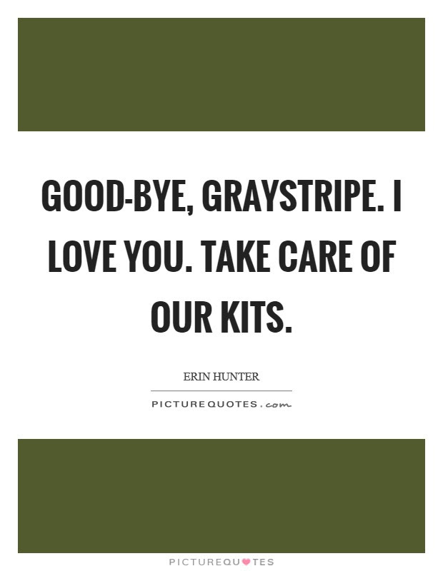 Good Bye Graystripe I Love You Take Care Of Our Kits Picture Quotes