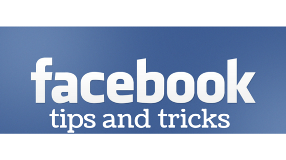 Amazing Facebook Tips and Tricks 2015