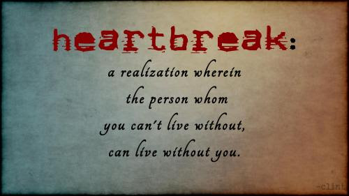 Heartbreak A Realization Wherein The Person Whom You Cant Live