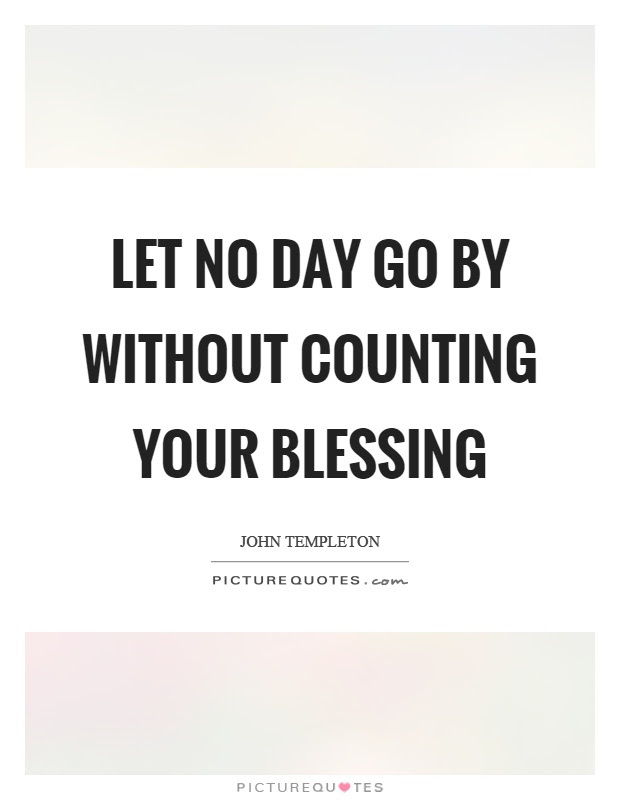 Let No Day Go By Without Counting Your Blessing Picture Quotes