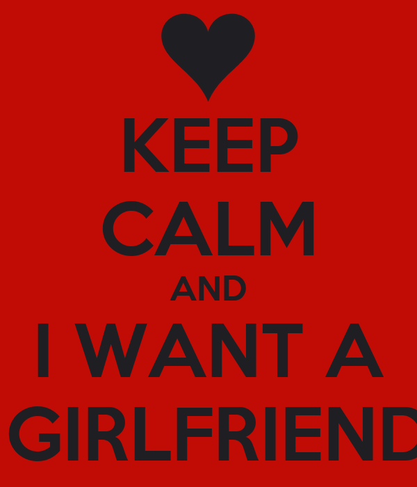 Want New Girlfriend I Want A Girlfriend Who Quotes