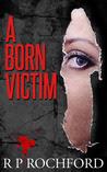 A Born Victim