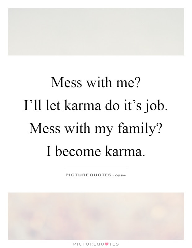 Mess With Me Ill Let Karma Do Its Job Mess With My Family