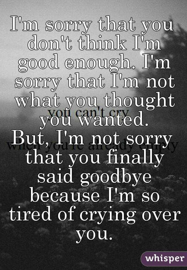 Im Sorry Im Not Good Enough Quotes Tumblr 25 Im Sorry Im Not Good