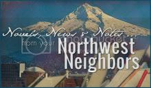 Novel, News, and Notes from your Northwest Neighbors