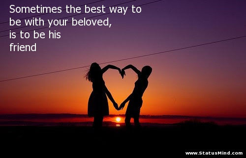 Sometimes The Best Way To Be With Your Beloved Is Statusmindcom