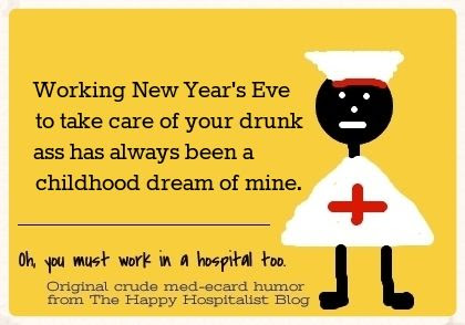 Working New Year's Eve to take care of your drunk ass has always been a childhood dream of mine nurse ecard humor photo.