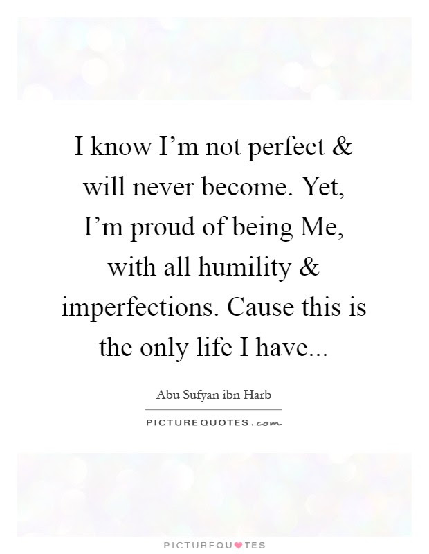 I Know Im Not Perfect And Will Never Become Yet Im Proud Of