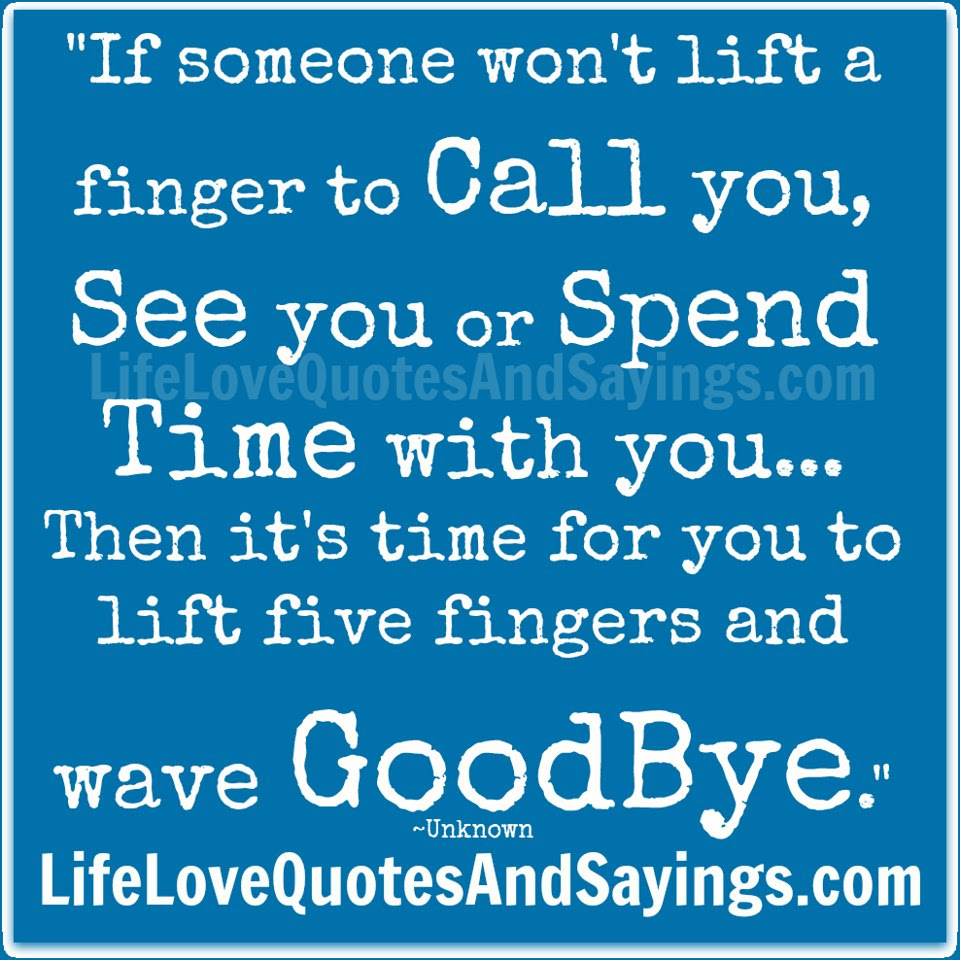 If Someone Wont Lift A Finger To Call You See You Or Spend Time