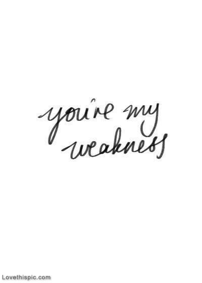 You Are My Weakness Pictures Photos And Images For Facebook