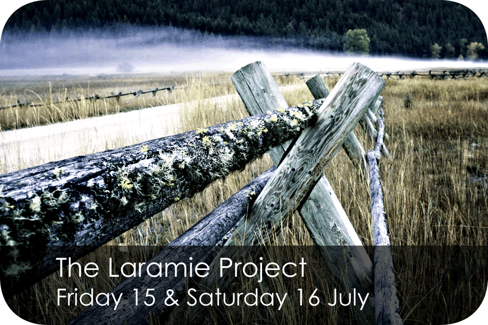 The Laramie Project Thursday 11 - Saturday 20 August