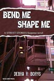 Bend Me, Shape Me by Debra R. Borys