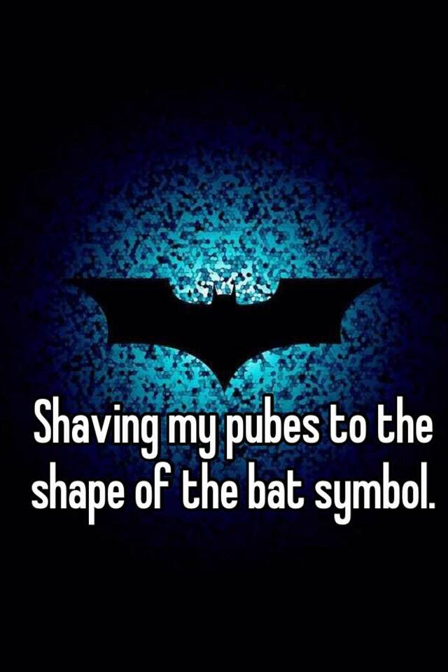 Shaving My Pubes To The Shape Of The Bat Symbol