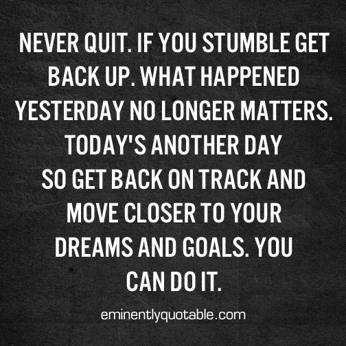 Never Quit If You Stumble Get Back Up ø Eminently Quotable