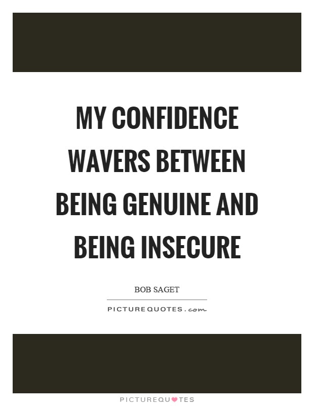 My Confidence Wavers Between Being Genuine And Being Insecure