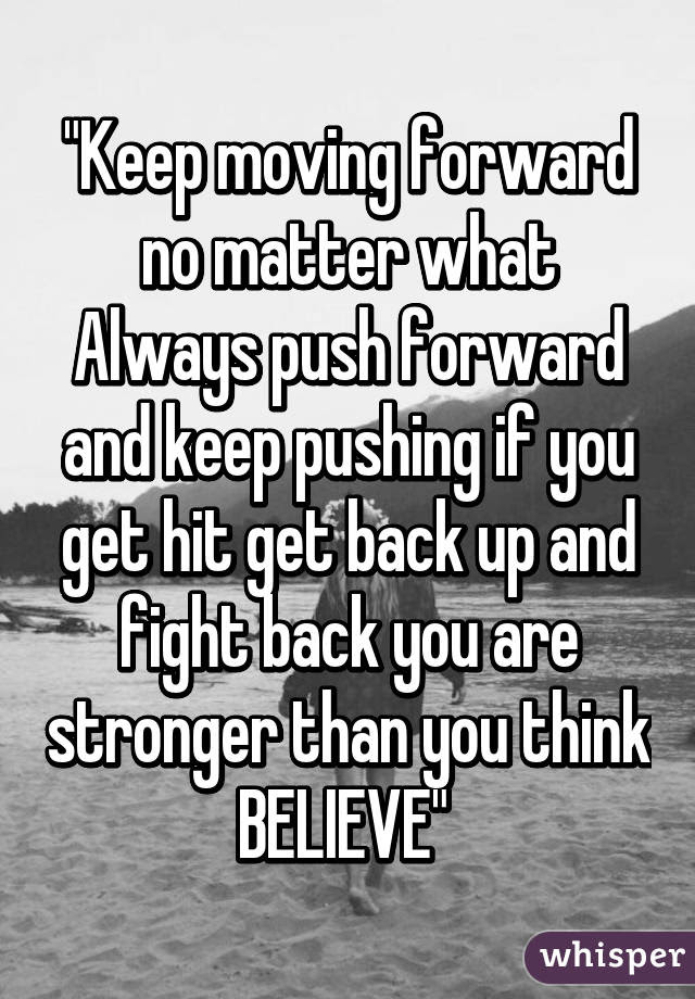 Keep Moving Forward No Matter What Always Push Forward And Keep