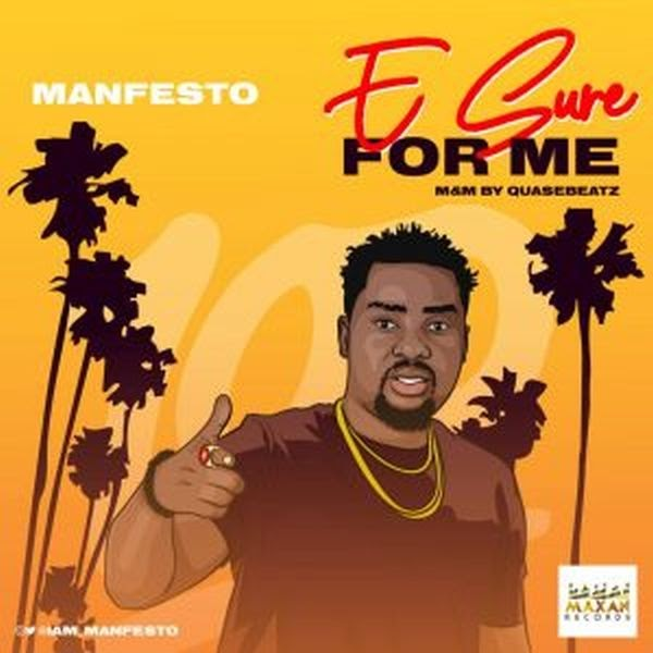 [Music] Manfesto – E Sure 4 Me