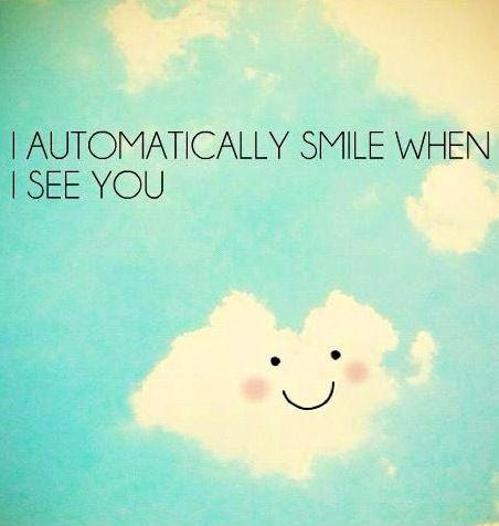 I Automatically Smile When I See You Picture Quotes