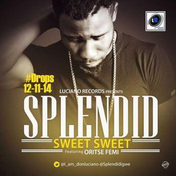 Music: Splendid – Sweet Sweet ft. Oritse Femi (@SplendidIgwe)