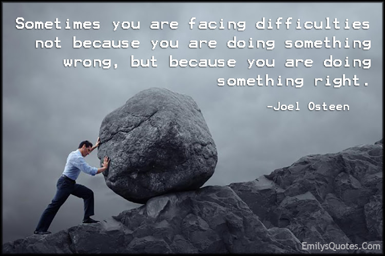 Sometimes You Are Facing Difficulties Not Because You Are Doing