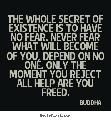 Buddha Photo Quotes The Whole Secret Of Existence Is To Have No