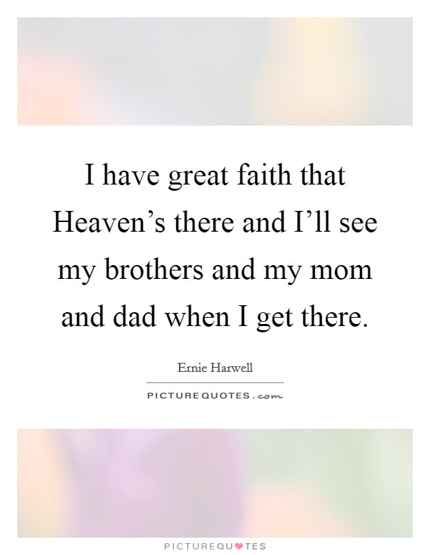I Have Great Faith That Heavens There And Ill See My Brothers