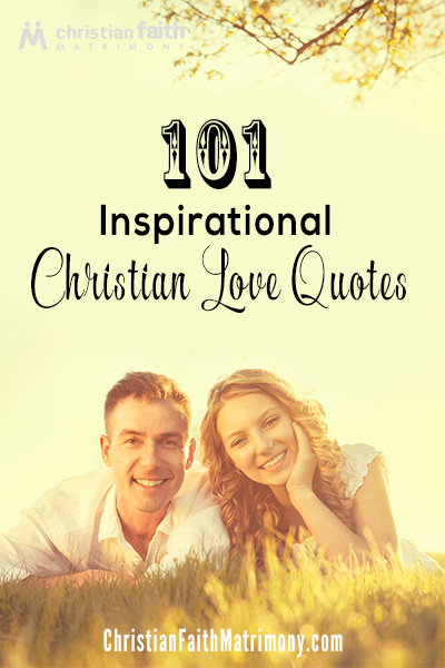 101 Inspirational Christian Love Quotes Christian Faith Matrimony