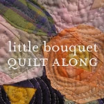 Little Bouquet Quilt Along