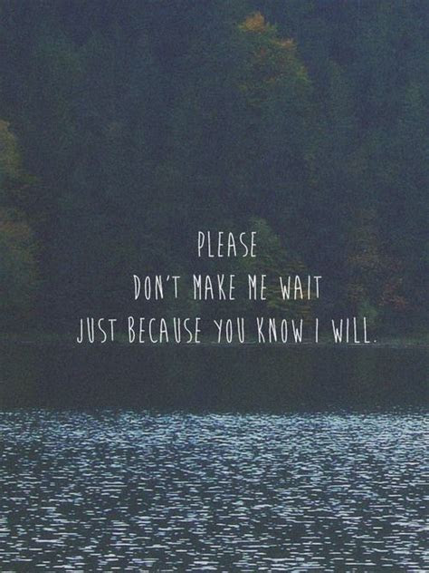 Dont Make Me Wait Too Long Quotes