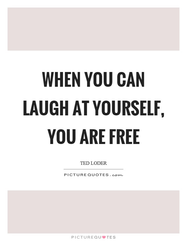 When You Can Laugh At Yourself You Are Free Picture Quotes