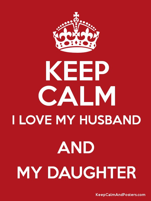 Keep Calm I Love My Husband And My Daughter Keep Calm And Posters