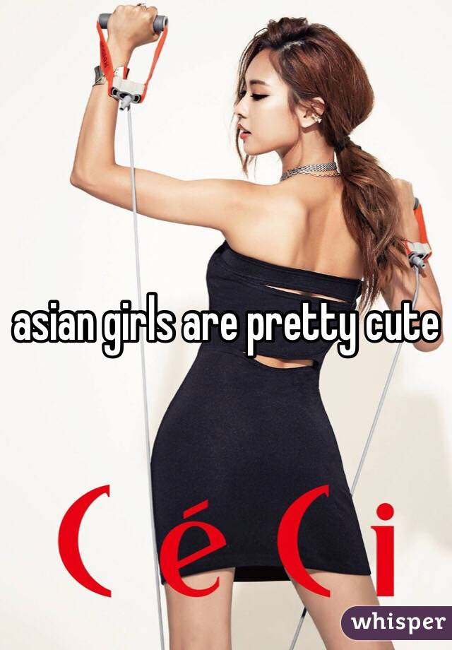 asian girls are pretty cute