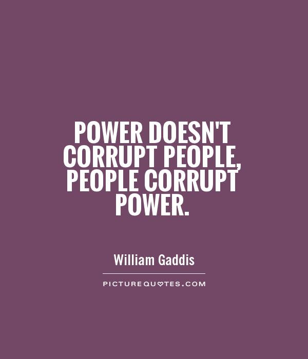 Power Doesnt Corrupt People People Corrupt Power Picture Quotes