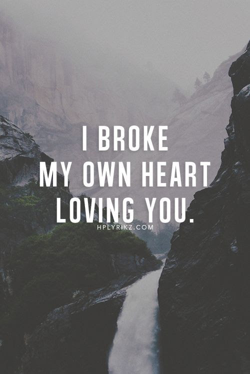 I Broke My Own Heart Loving You Pictures Photos And Images For