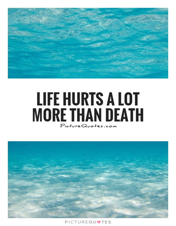 Life Hurts A Lot More Than Death Picture Quotes