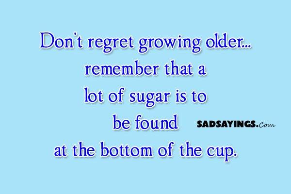 Dont Regret Growing Older Sad Sayings