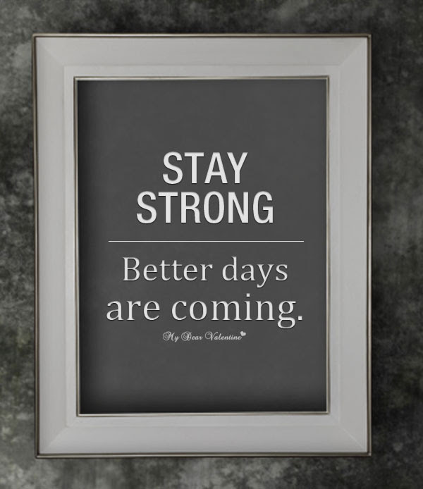 Stay Strong Better Days Are Coming Quotespicturescom