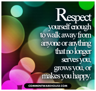 Quote Respect Yourself Enough To Walk Away From Anyone Or Anything