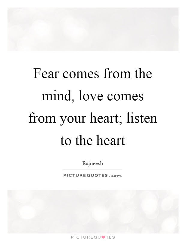 Fear Comes From The Mind Love Comes From Your Heart Listen To