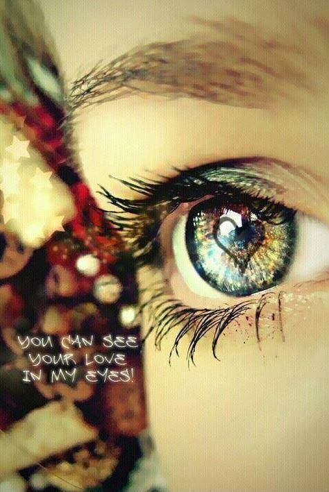 You Can See Your Love In My Eyes Picture Quotes