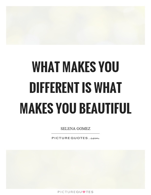 What Makes You Different Is What Makes You Beautiful Picture Quotes