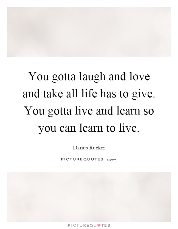 You Live And Learn Quotes Sayings You Live And Learn Picture Quotes