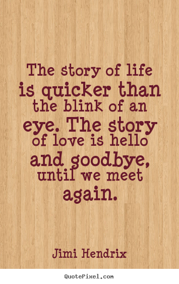Quotes About Friendship The Story Of Life Is Quicker Than The